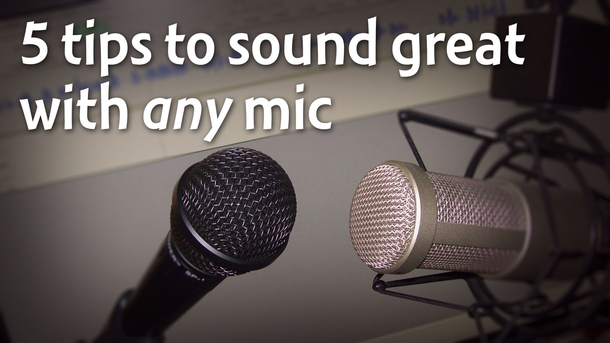 5 tips to sound great with ANY microphone