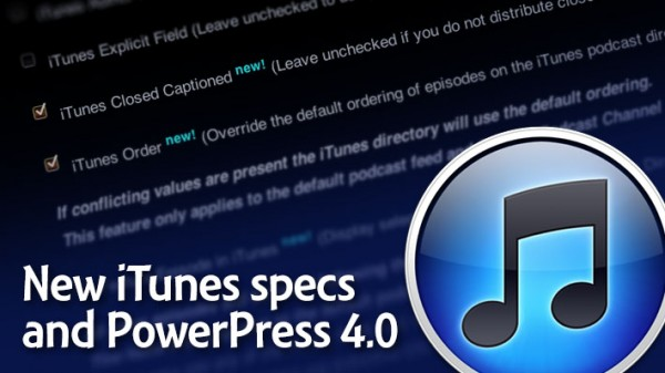New iTunes specs for podcasting and PowerPress 4 0