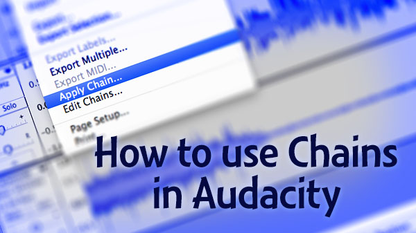 How to use Chains in Audacity to save time