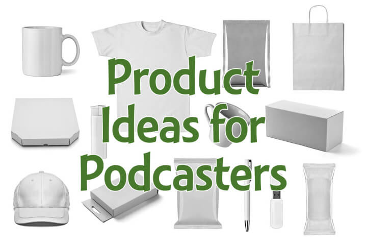 13eb466f82fad 5 product ideas for podcasters