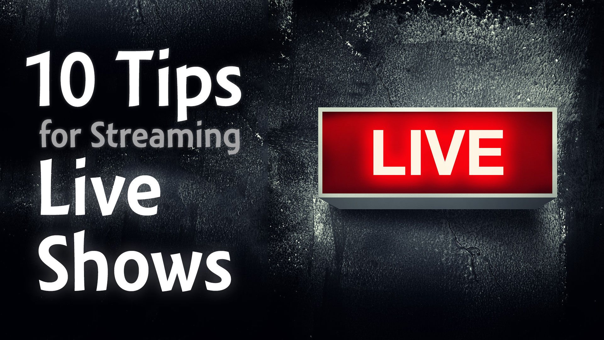 10 Tips for Streaming Live Shows (Periscope, Blab, YouTube Live, etc )