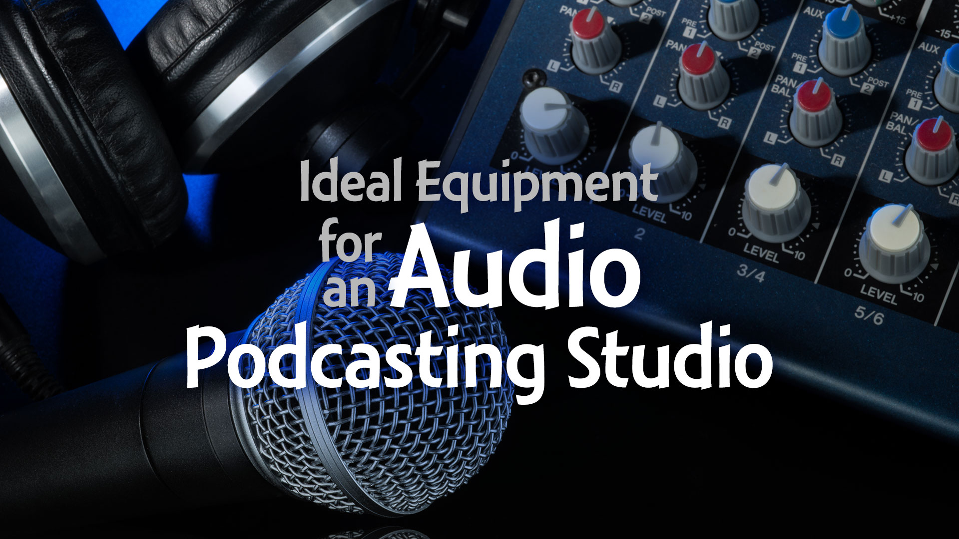 Ideal Equipment for an Audio Podcasting Studio