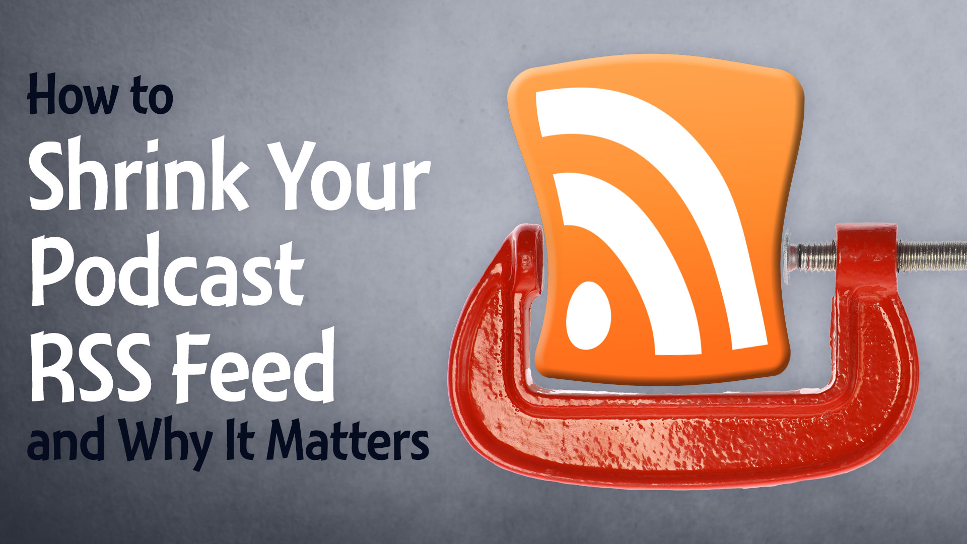 How to Shrink Your Podcast RSS Feed and Why It Matters