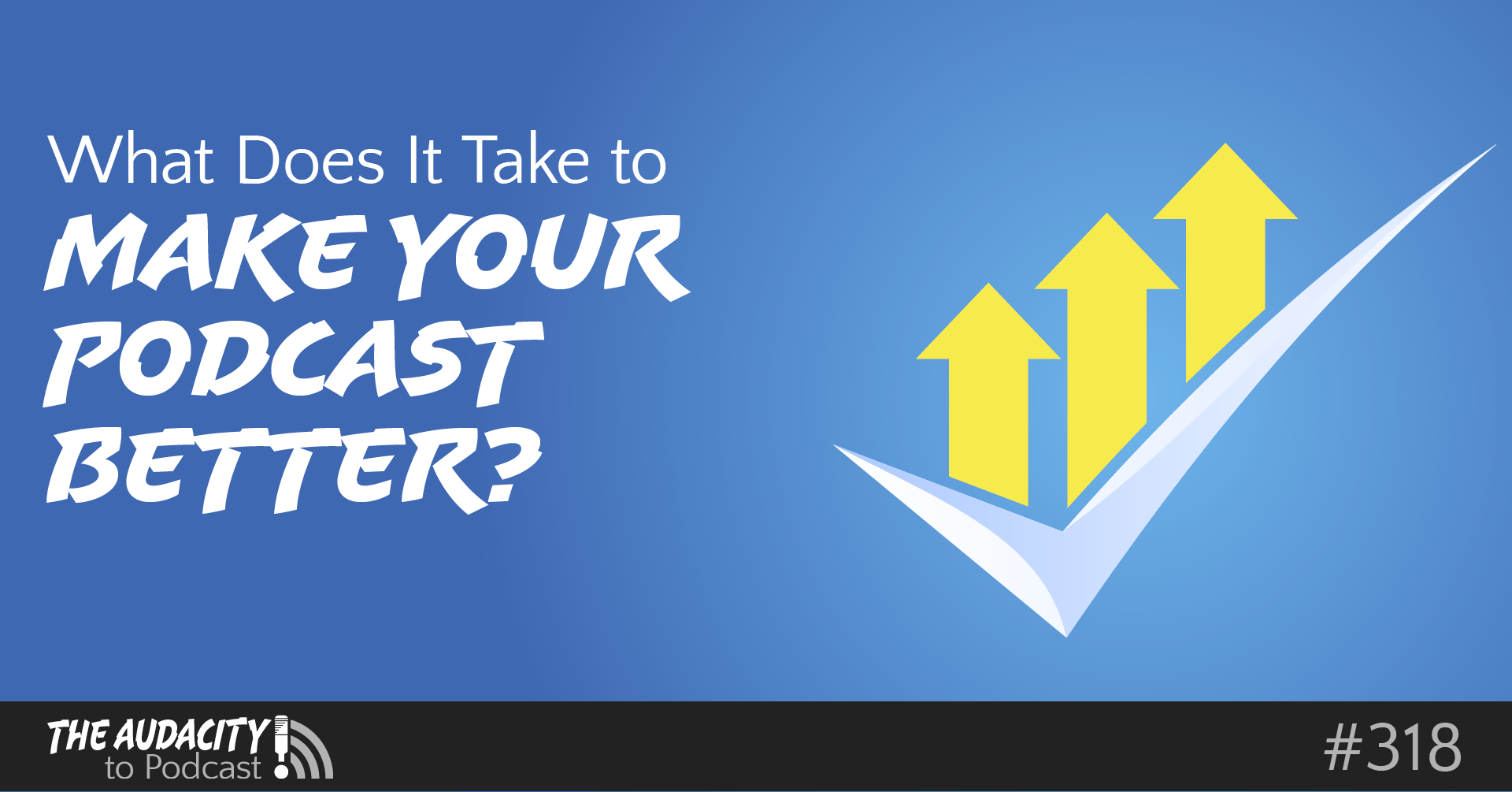 What Does It Take to Make Your Podcast Better? - TAP318