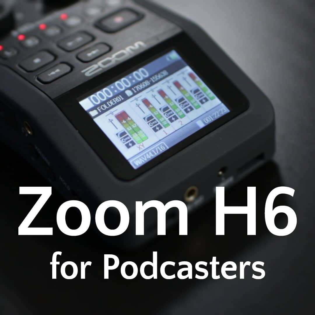 Zoom H6 for Podcasters (video course) - The Audacity to Podcast