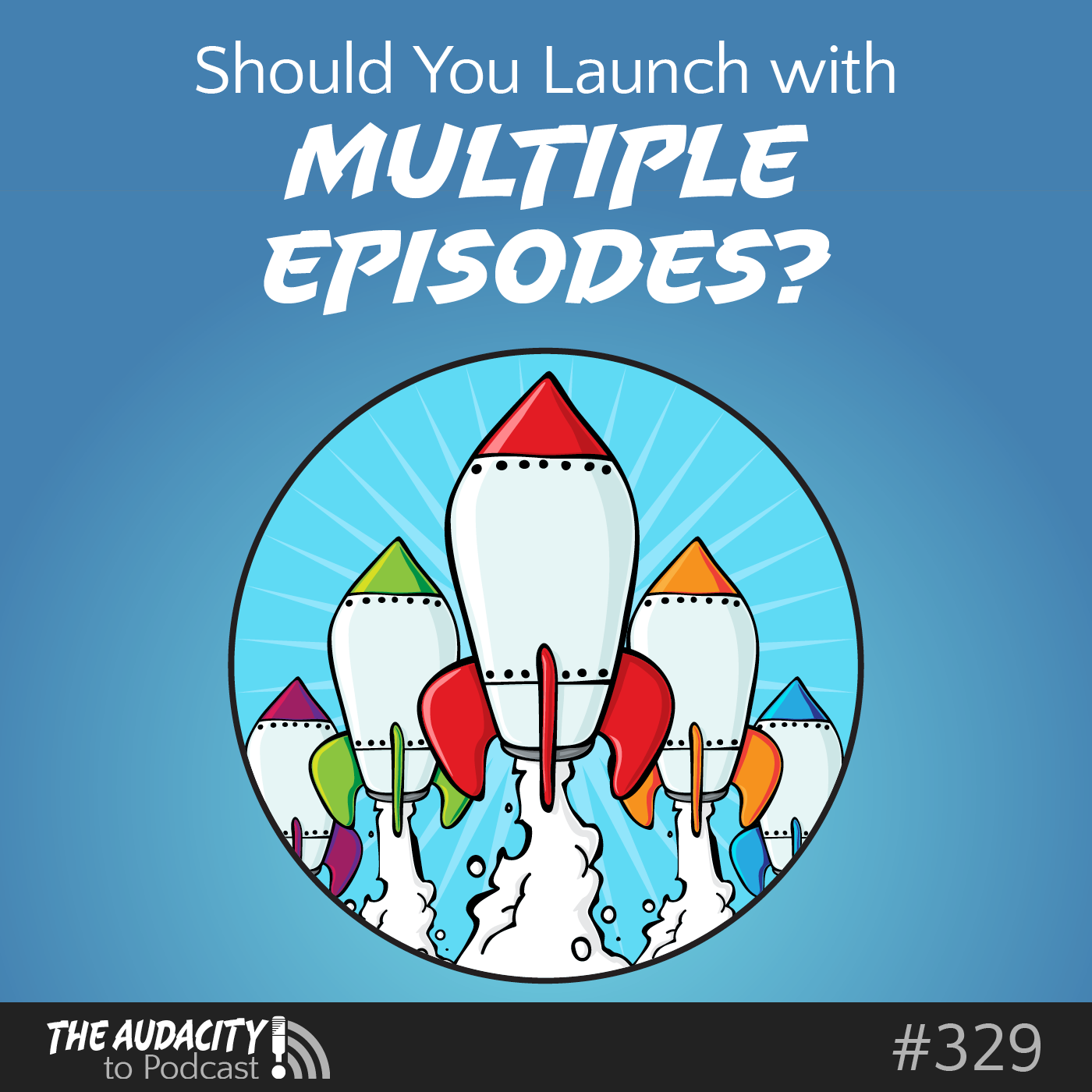 Should You Launch a Podcast with Multiple Episodes? – TAP329