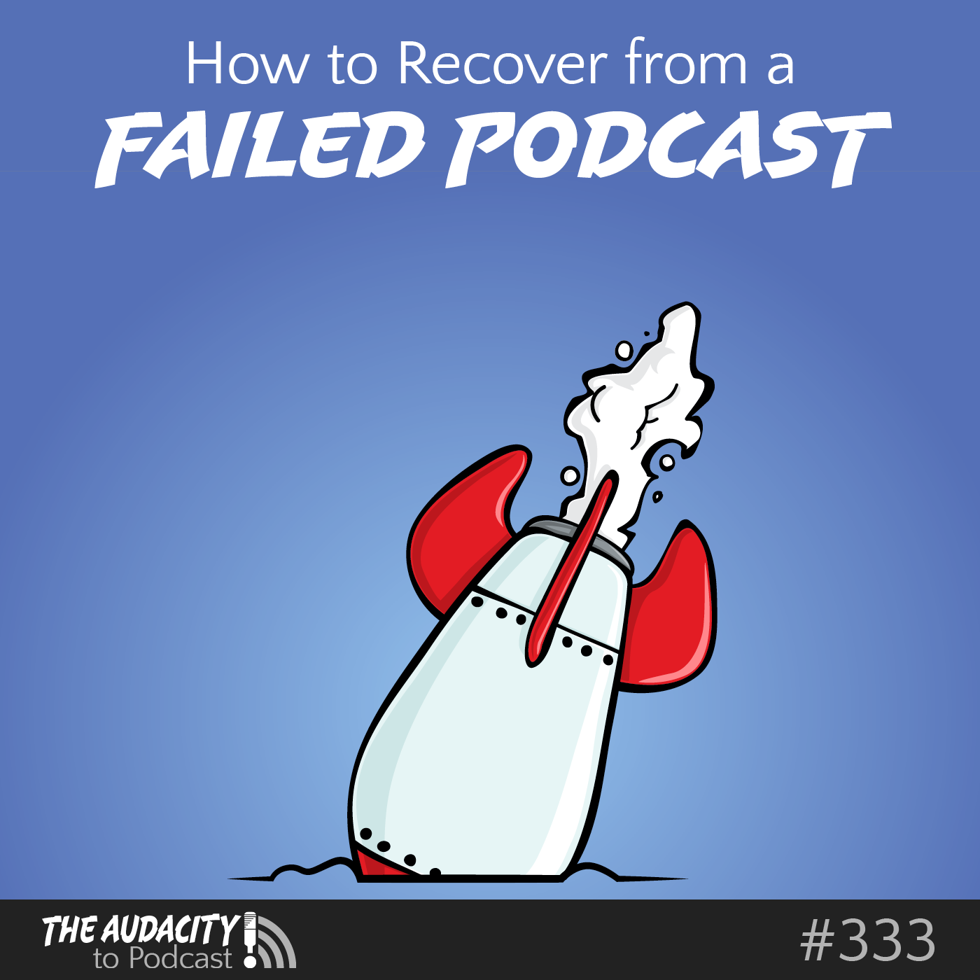 How to Recover from a Failed Podcast – TAP333