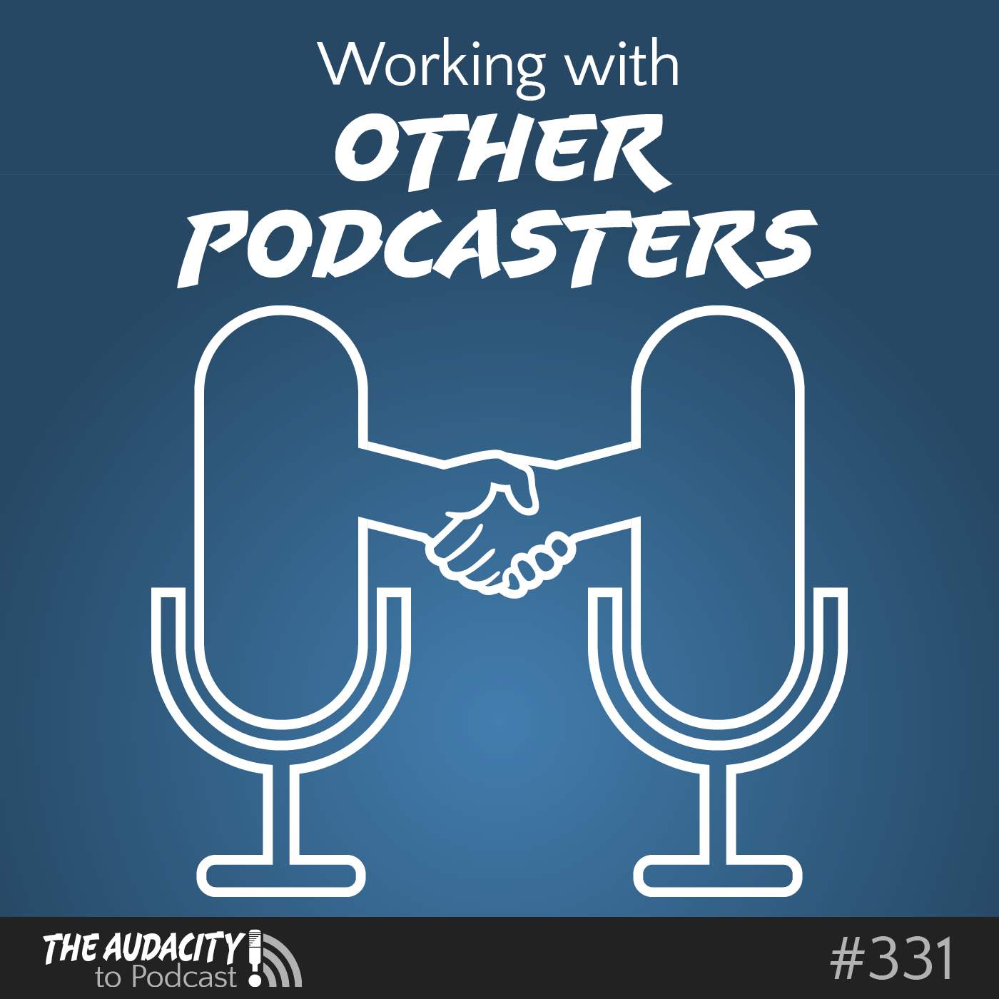 How to Work with Other Podcasters – TAP331