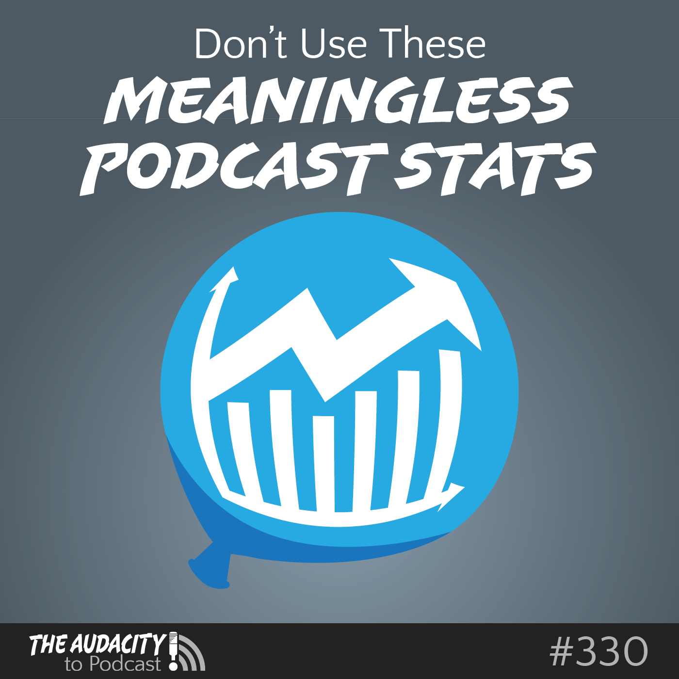 Why Feed Hits and Monthly Downloads are Meaningless Podcast Stats – TAP330