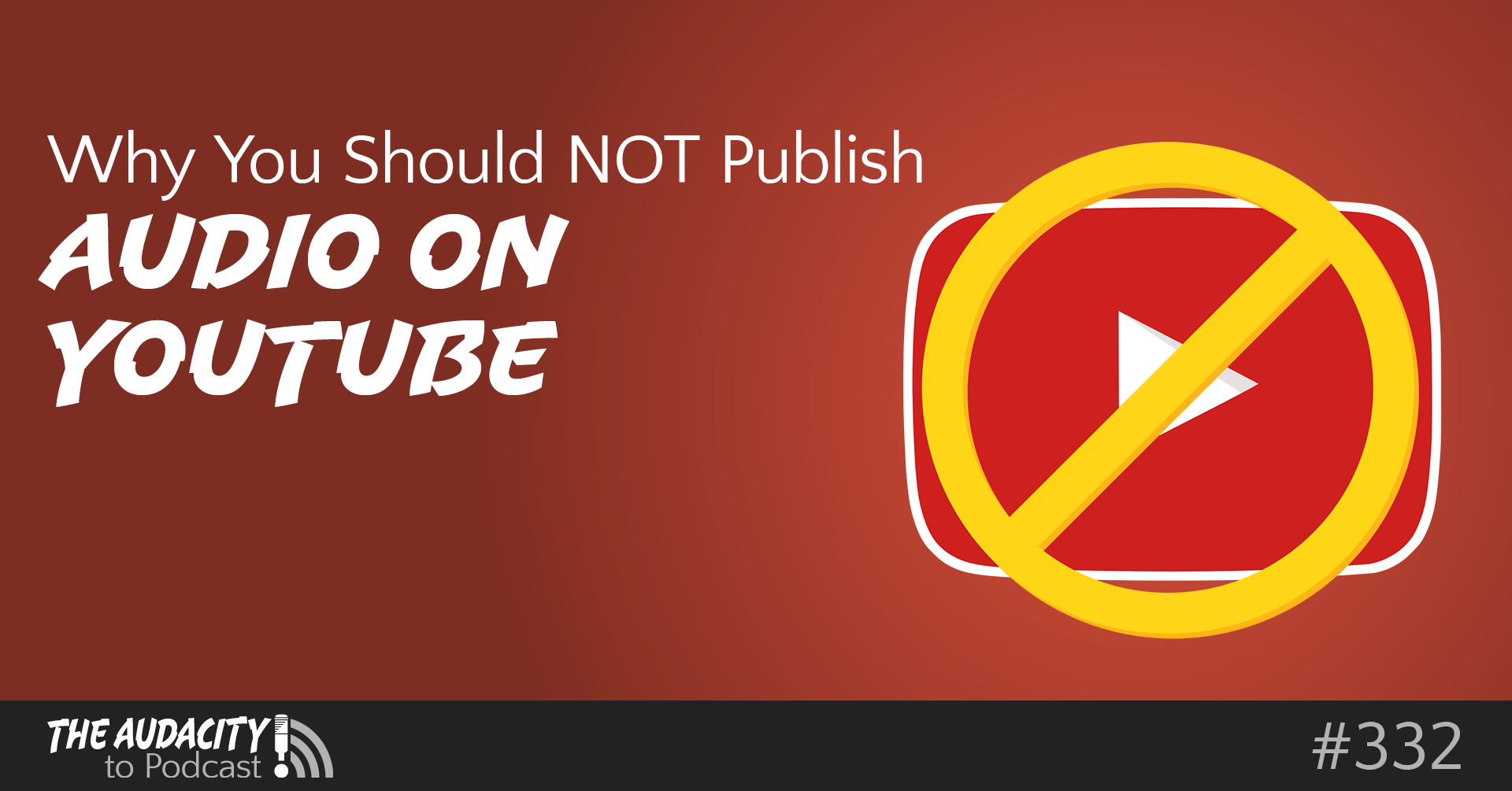Why You Should NOT Publish Audio Podcasts on YouTube